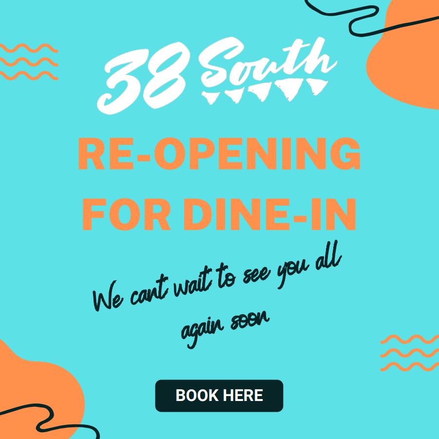 38 South is re-opening!